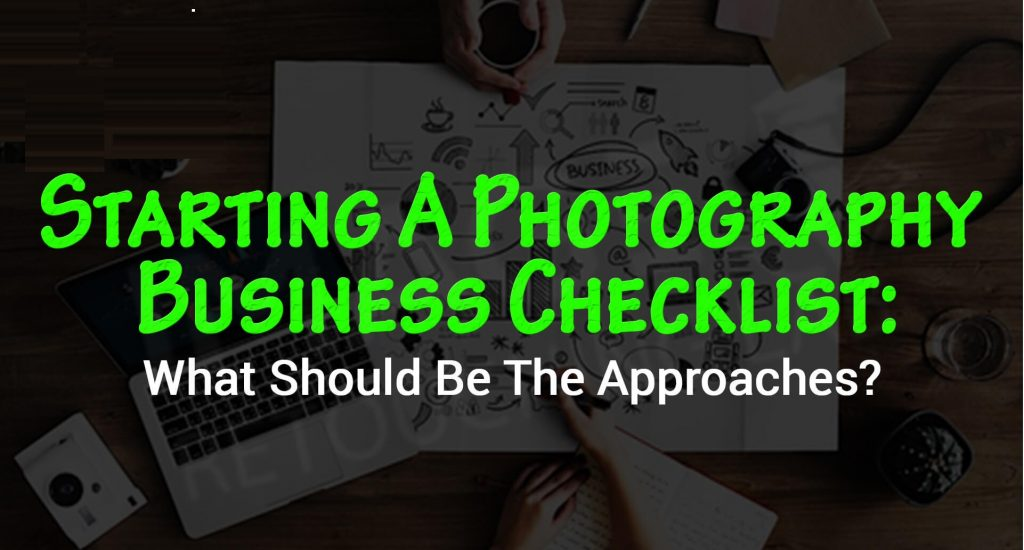 Starting a Photography Business Will Be Easier With These 15 Free Tips