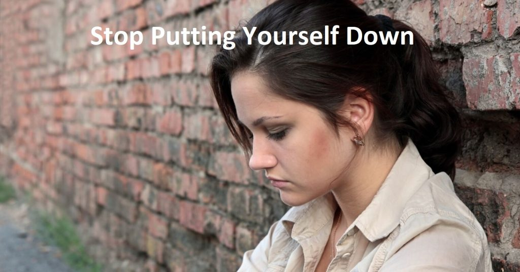 How-Stop Putting Yourself Down
