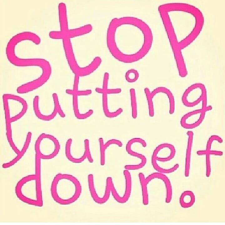 How to Stop Putting Yourself Down