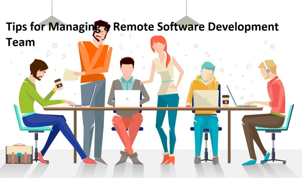 Tips for Managing a Remote Software Development Team